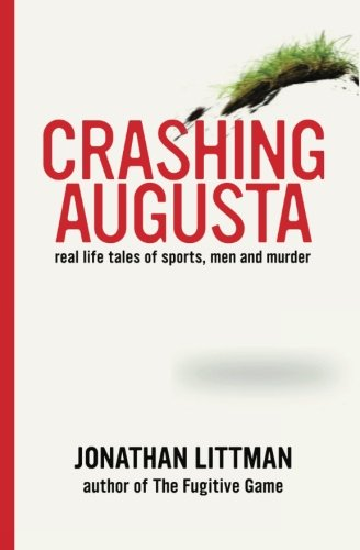 9781453693445: Crashing Augusta: Real life tales of sports, men, and murder