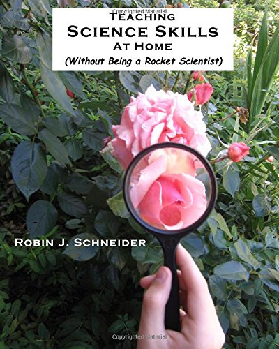 Teaching Science Skills at Home: Without Being: Schneider, Robin J