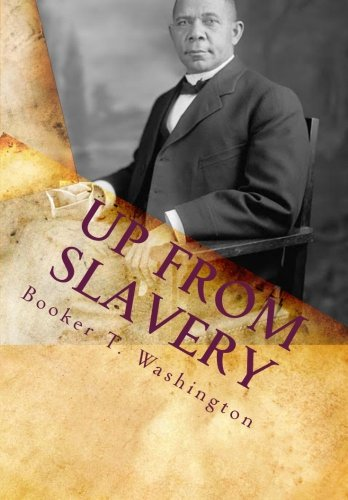 9781453699096: Up from Slavery: Autobiography of Booker T. Washington