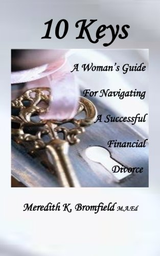 9781453699133: 10 Keys: A Woman's Guide For Navigating a Successful Financial Divorce