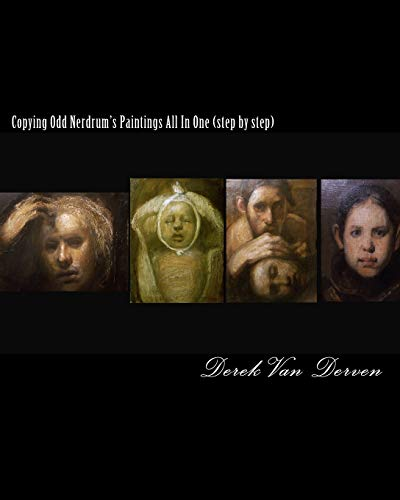 9781453700440: Copying Odd Nerdrum's Paintings All In One (step by step): Volume 1