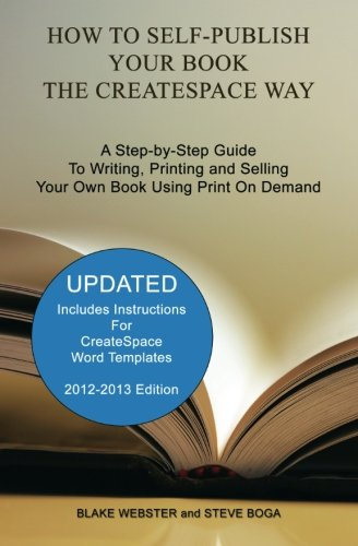 9781453700907: How to Self-Publish Your Book the CreateSpace Way: A Step-by-Step Guide To Writing, Printing and Selling Your Own Book Using Print On Demand
