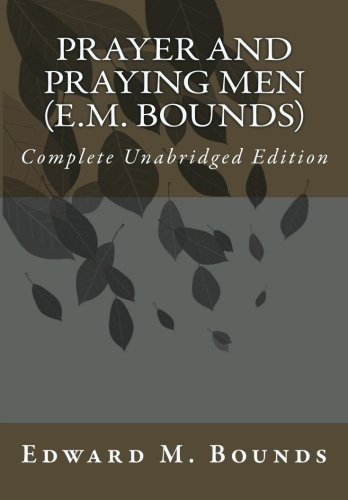 9781453701010: Prayer and Praying Men (E.M. Bounds): Complete Unabridged Edition