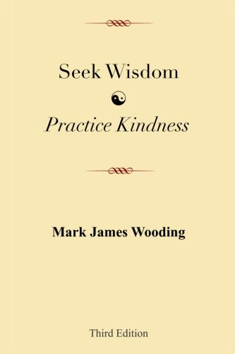 Seek Wisdom, Practice Kindness: Third Edition - Mark James Wooding