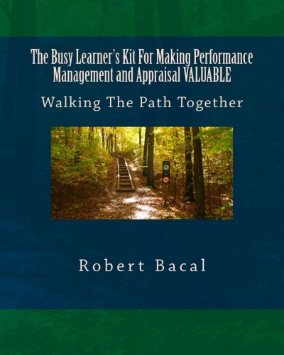 The Busy Learner's Kit For Making Performance Management and Appraisal VALUABLE: Walking The ...