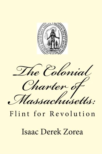 9781453702956: The Colonial Charter of Massachusetts:: Flint for Revolution
