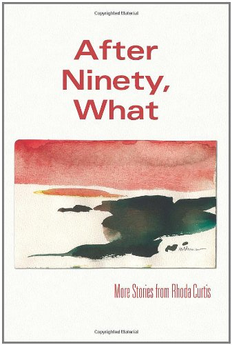 9781453704394: After Ninety, What: More Stories from Rhoda Curtis