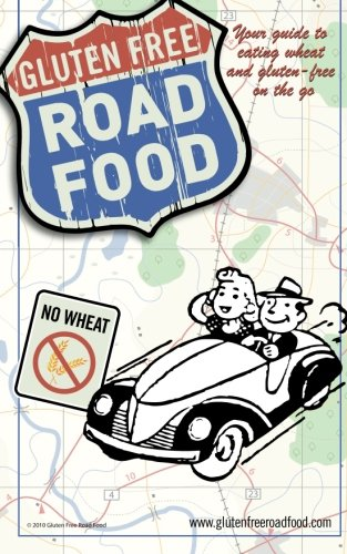 9781453705643: Gluten Free Road Food: Your guide to eating wheat and gluten-free on the go.