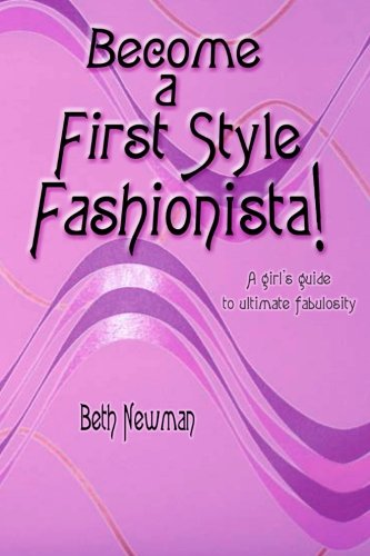 9781453706442: Become A First Style Fashionista!: A girl's guide to ultimate fabulosity