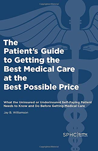 9781453706596: The Patient's Guide to Getting the Best Medical Care at the Best Possible Price: What the Uninsured or Underinsured Self-Paying Patient Needs to Know and Do Before Getting Medical Care