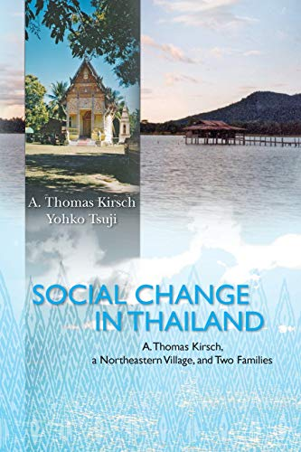 9781453707876: Social Change in Thailand:: A. Thomas Kirsch, a Northeastern Village, and Two Families