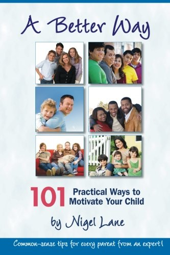 9781453708613: A Better Way: 101 Practical Ways to Motivate Your Child
