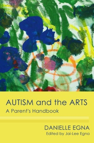 9781453710050: Autism and the Arts: A Parent's Handbook