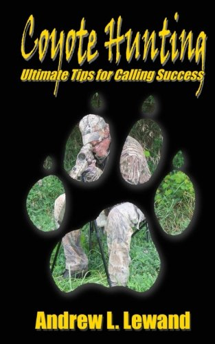 9781453711163: Coyote Hunting: The Ultimate Book of Predator Hunting tips