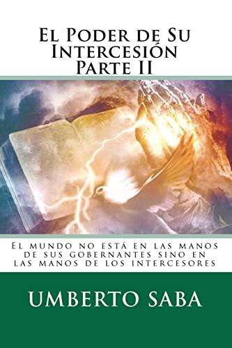 9781453711200: El Poder de Su Intercesión Parte II: El mundo no está en las manos de sus gobernantes sino en las manos de los intercesores (Spanish Edition)