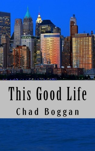 This Good Life: From Bachelorhood to Fatherhood in the Big City: Boggan, Chad