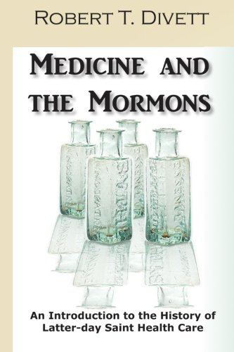 9781453711521: Medicine and the Mormons: An Introduction to the History of Latter-day Saint Health Care
