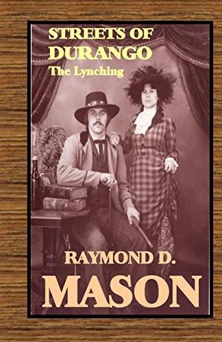 Streets of Durango: The Lynching: Mason, Mr. Raymond D.