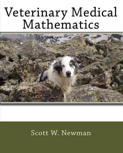 Veterinary Medical Mathematics: Newman, Scott W.