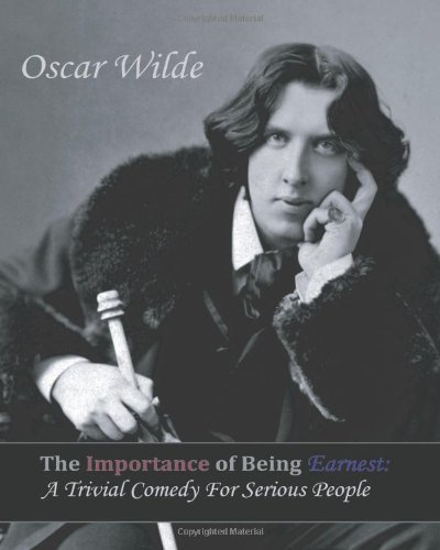 9781453717929: The Importance of Being Earnest: A Trivial Comedy for Serious People