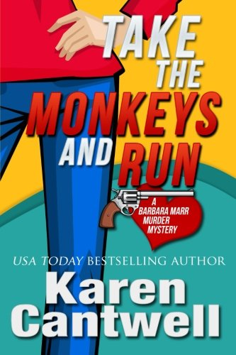 Take the Monkeys and Run: A Barbara Marr Murder Mystery: Cantwell, Karen