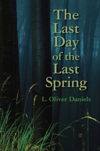 The Last Day of the Last Spring: Daniels, L. Oliver