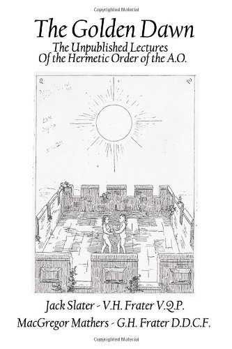 9781453721551: The Golden Dawn: The Unpublished Lectures of the Hermetic Order of the A.O.