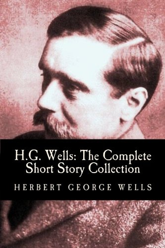 H.G. Wells: The Complete Short Story Collection: Wells, Herbert George