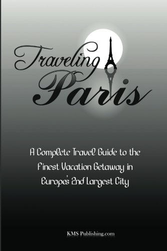 9781453724231: Traveling Paris: A Complete Travel Guide to the Finest Vacation Getaway in Europe's 2nd Largest City