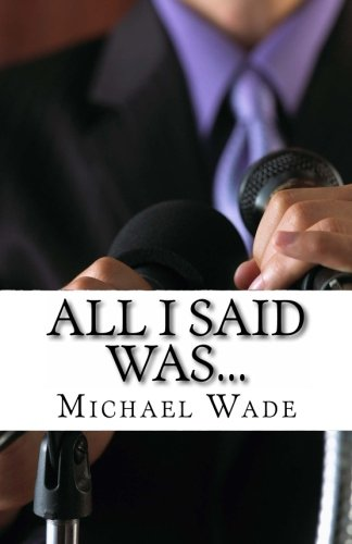9781453725306: All I Said Was...: What Every Supervisor, Employee, and Team Should Know to Avoid Insults, Lawsuits, and the Six O'Clock News