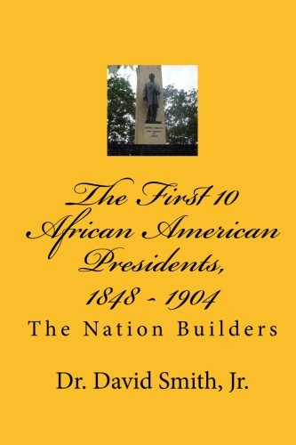 9781453725443: The First 10 African American Presidents, 1848 - 1904: The Nation Builders