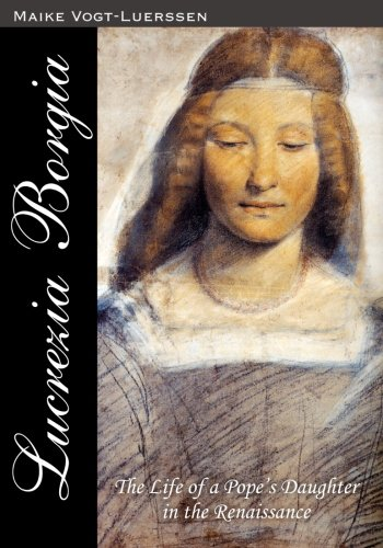 9781453727409: Lucrezia Borgia: The Life of a Pope' s Daughter in the Renaissance