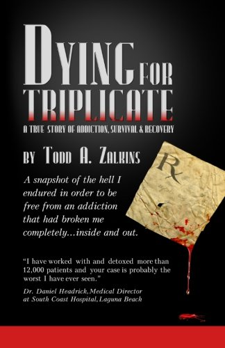 9781453728031: Dying for Triplicate: A True Story of Addiction, Survival & Recovery