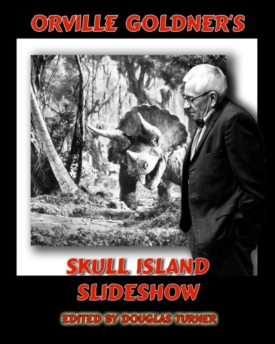 9781453729588: Orville Goldner's Skull Island Slideshow: Creation (1931-2) and King Kong (1933)