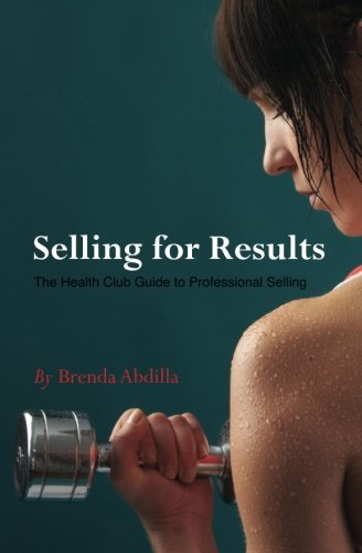 Selling For Results: The Health Club Guide to Professional Selling: Abdilla, Brenda