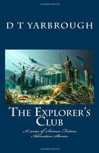 The Explorer's Club: A series of Science Fiction Adventure Stories: D T Yarbrough