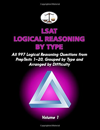 LSAT Logical Reasoning by Type, Volume 1: All 997 Logical Reasoning Questions from PrepTests 1-20, ...