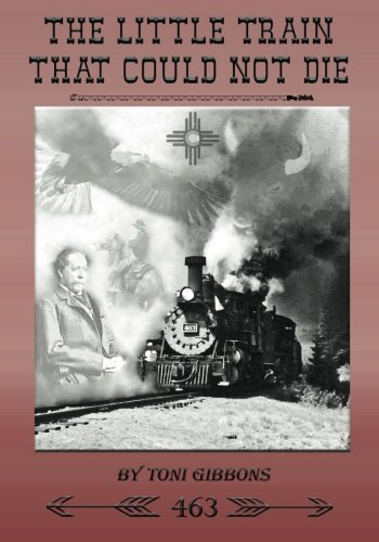 9781453733134: The Little Train That Could Not Die: The Stories of the Cumbres & Toltec Scenic Railroad and Engine 463