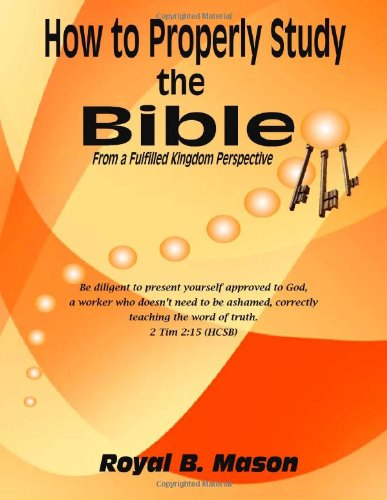 9781453733646: How to Properly Study the Bible: From a Fulfilled Kingdom Perspective