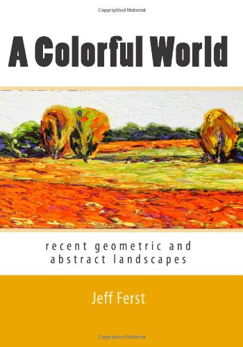 9781453733936: A Colorful World: recent geometric and abstract landscapes