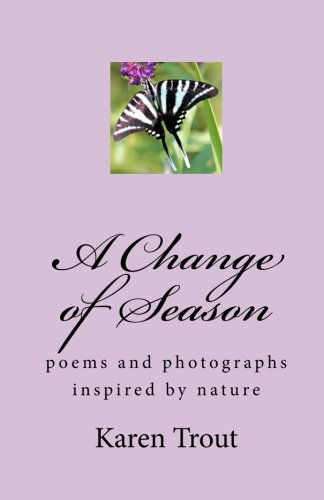 A Change of Season: poems and photography inspired by nature: Trout, Karen