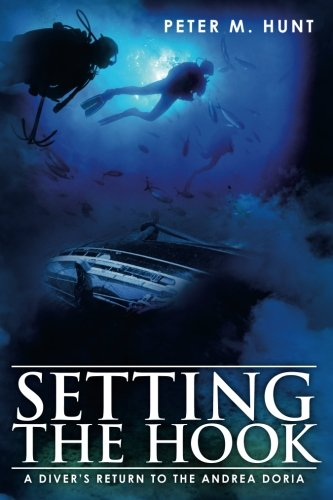 9781453734209: Setting the Hook: A Diver's Return to the Andrea Doria