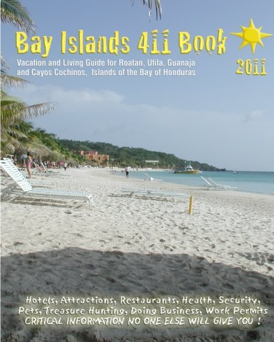 9781453734377: Bay Islands 411 Book 2011: Vacation and Living Guide for Roatan, Utila and Guanaja, Bay Islands of Honduras