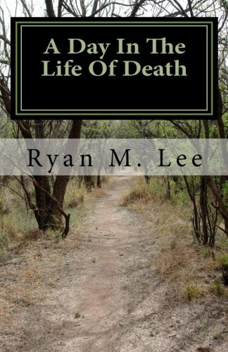 A Day In The Life Of Death: A Behind The Scenes Look At The Mortuary Business: Ryan M Lee