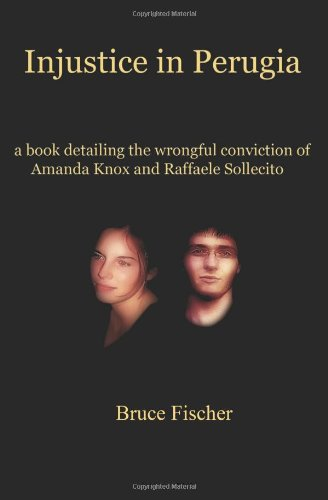 9781453736692: Injustice in Perugia: a Book Detailing the Wrongful Conviction of Amanda Knox and Raffaele Sollecito