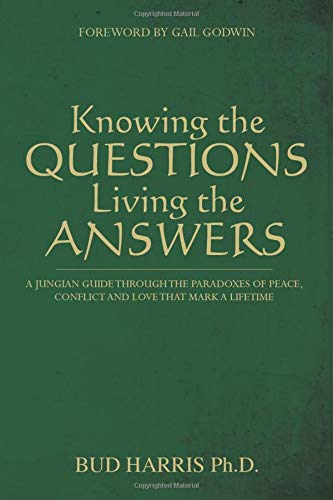 9781453736777: Knowing the Questions, Living the Answers: A Jungian Guide Through the Paradoxes of Peace, Conflict and Love That Mark a Lifetime