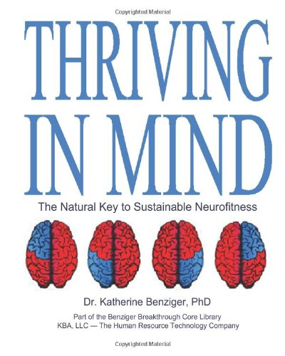 Thriving in Mind: The Natural Key to Sustainable Neurofitness: Benziger Ph.D., Katherine