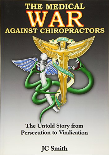 9781453744871: The Medical War Against Chiropractors: The Untold Story from Persecution to Vendication