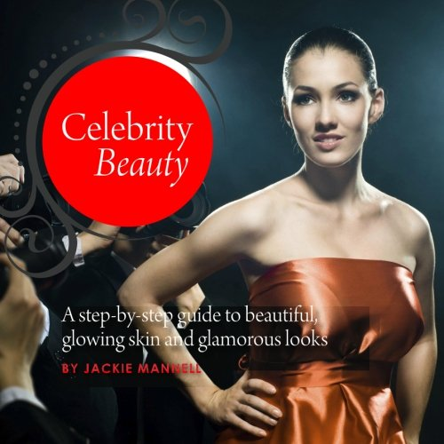 9781453745113: Celebrity Beauty: A step-by-step guide to beautiful, glowing skin and glamorous looks