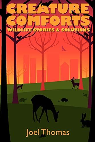 Creature Comforts: Wildlife Stories & Solutions: Joel Thomas